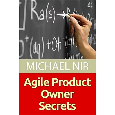 Agile Project Management: Agile Product Owner Secrets Valuable Proven Results Fo