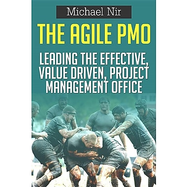 The Agile Pmo - Leading the Effective, Value Driven, Project Mana