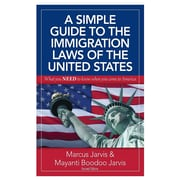 A Simple Guide to the Immigration Laws of the United States: What You Need to Know When You Come to America