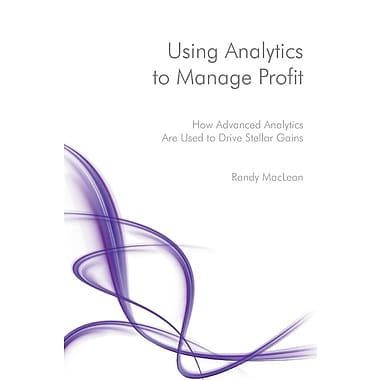 Using Analytics to Manage Profit: How Advanced Analytics Are Used to Drive Stellar Gains