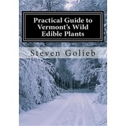 Practical Guide to Vermont's Wild Edible Plants: A Survival Guide