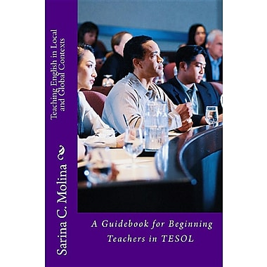 Teaching English in Local and Global Contexts: A Guidebook for Beginning Teachers in Tesol