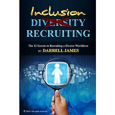Inclusion Recruiting: The 12 Secrets to Recruiting a Diverse Workforce