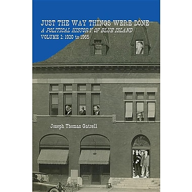 Just the Way Things Were Done: A Political History of Blue Island Volume I: 1920-1965