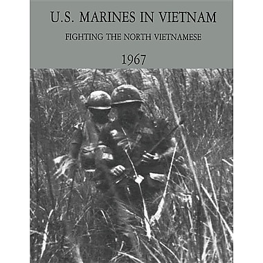 U.S. Marines in Vietnam: Fighting the North Vietnamese - 1967