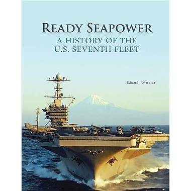 Ready Seapower: A History of the U.S. Seventh Fleet