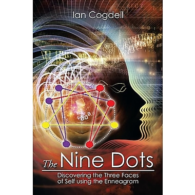 The Nine Dots: Discovering the Three Faces of Self Using the Enneagram