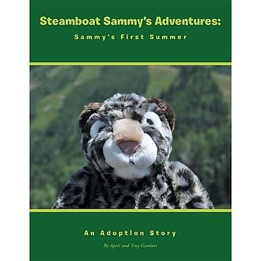 Steamboat Sammy's Adventures: Sammy's First Summer: An Adoption Story