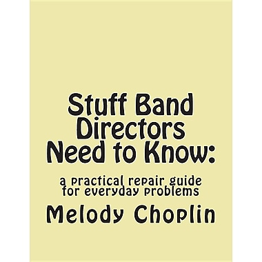 Stuff Band Directors Need to Know: : A Practical Repair Guide for Everyday Problems
