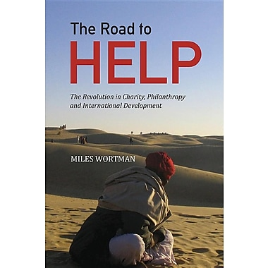The Road to Help: The Revolution in Charity, Philanthropy and International Development