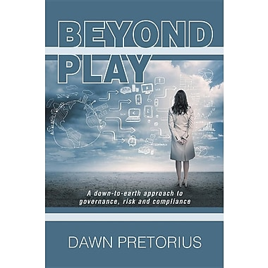 Beyond Play: A Down-To-Earth Approach to Governance, Risk and Compliance