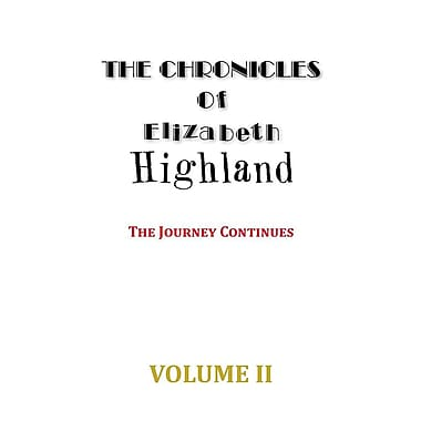 The Chronicles of Elizabeth Highland: The Journey Continues Volume II