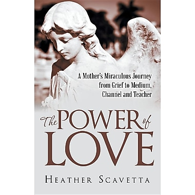 The Power of Love: A Mother's Miraculous Journey from Grief to Medium, Channel, and Teacher