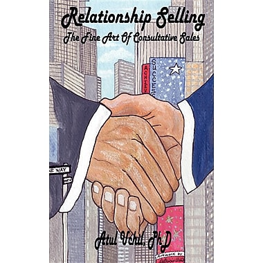 Relationship Selling: The Fine Art of Consultative Sales