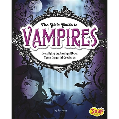 The Girl's Guide to Vampires: Everything Enchanting about These Immortal Creatures