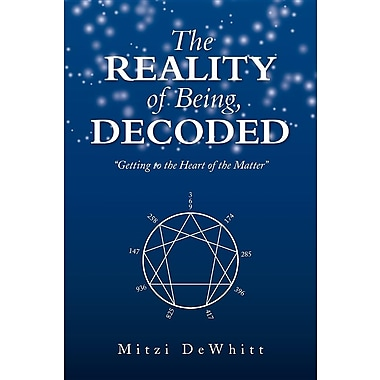 The Reality of Being, Decoded: Getting to the Heart of the Matter
