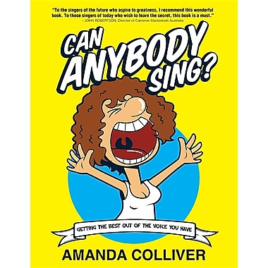 Can Anybody Sing?: Getting the Best Out of the Voice You Have