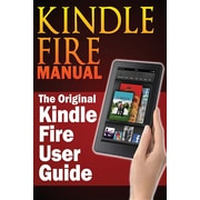 Kindle Fire Manual: The Original Kindle Fire User Guide