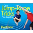 Cool Jump-Rope Tricks You Can Do!: A Fun Way to Keep Kids 6 to 12 Fit Year- Round.