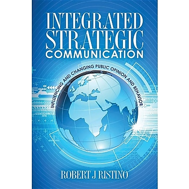Integrated Strategic Communication: Influencing and Changing Public Opinion and Behavior