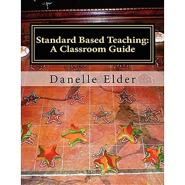 Standard Based Teaching: A Classroom Guide