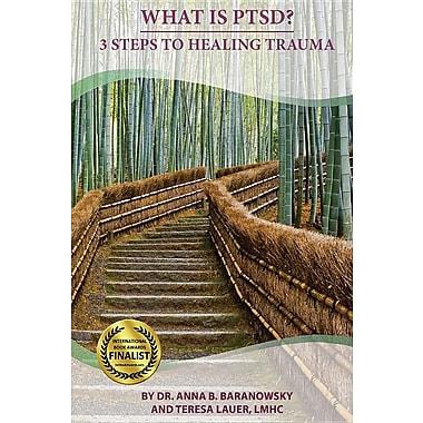 What Is Ptsd?: 3 Steps to Healing Trauma