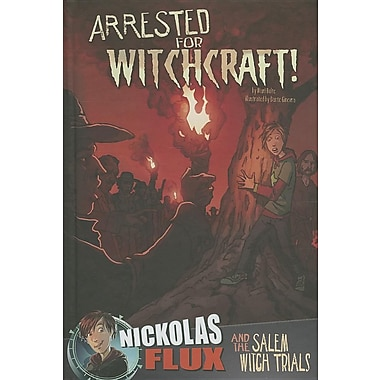 Arrested for Witchcraft!: Nickolas Flux and the Salem Witch Trails
