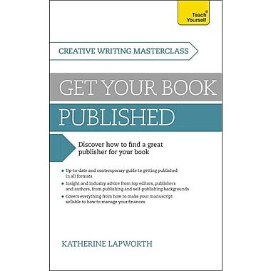 Get Your Book Published: A Teach Yourself Masterclass in Creative Writing