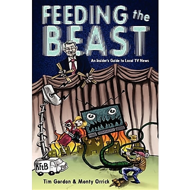 Feeding the Beast: A Handbook for Television News Reporters and Photographers