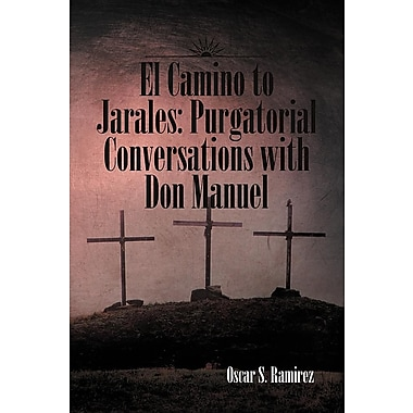 El Camino to Jarales: Purgatorial Conversations with Don Manuel