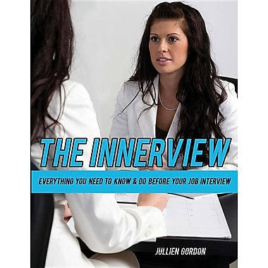 The Inner View: Everything You Need to Know & Do Before Your Job Interview