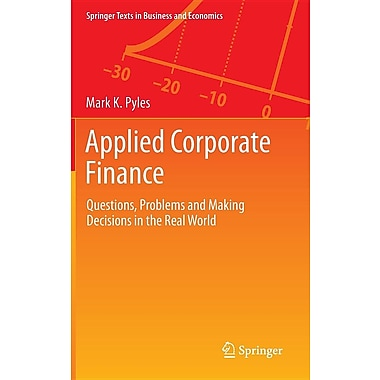Applied Corporate Finance: Questions, Problems and Making Decisions in the Real World