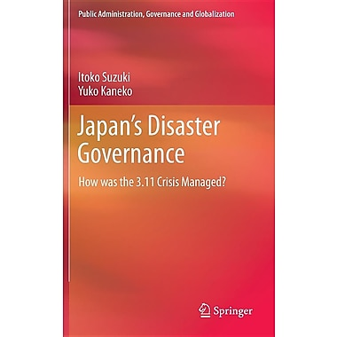 Japan S Disaster Governance: How Was the 3.11 Crisis Managed?