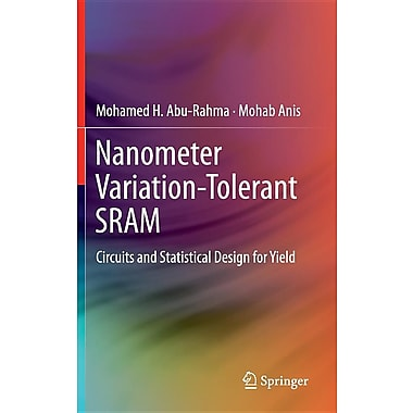 Nanometer Variation-Tolerant Sram: Circuits and Statistical Design for Yield