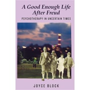 A Good Enough Life After Freud: Psychotherapy in Uncertain Times
