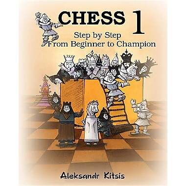 Chess, Step by Step: From Beginner to Champion-1: Book-1