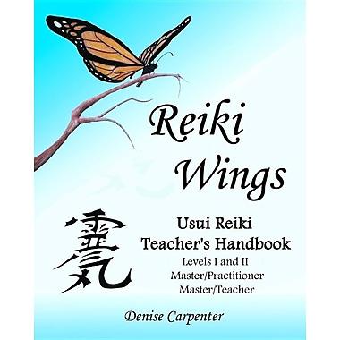 Reiki Wings, Usui Reiki Teacher's Handbook: Usui Reiki Teacher's Handbook