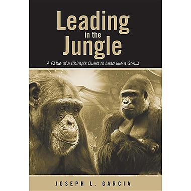 Leading in the Jungle: A Fable of a Chimp's Quest to Lead Like a Gorilla