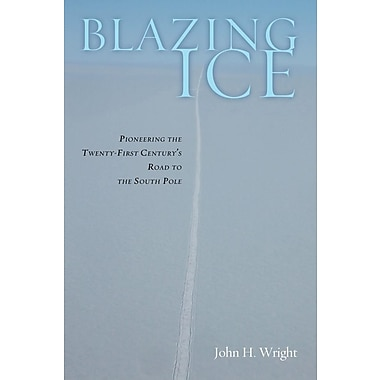 Blazing Ice: Pioneering the Twenty-First Century S Road to the South Pole