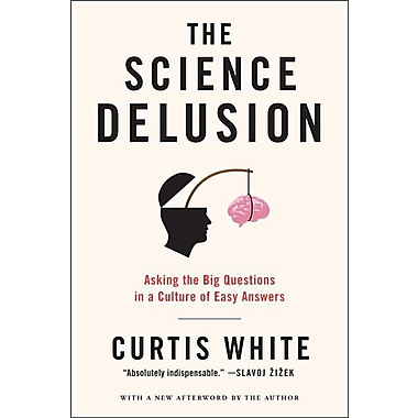 The Science Delusion: Asking the Big Questions in a Culture of Easy Answers