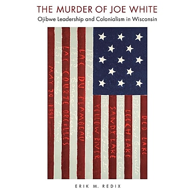 The Murder of Joe White: Ojibwe Leadership and Colonialism in Wisconsin