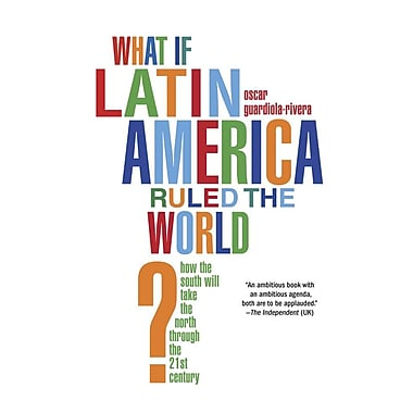 What If Latin America Ruled the World?: How the South Will Take the North Through the 21st Century
