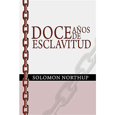 Doce Anos de Esclavitud / Twelve Years a Slave (Spanish Edition)