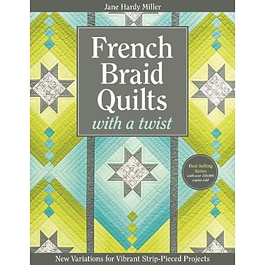French Braid Quilts with a Twist: New Variations for Vibrant Strip-Pieced Projects