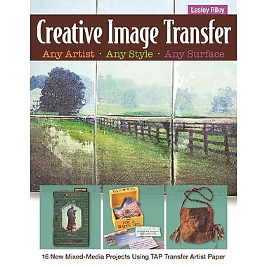Creative Image Transfer Any Artist, Any Style, Any Surface: 16 New Mixed-Media Projects Using Tap Transfer Artist Paper