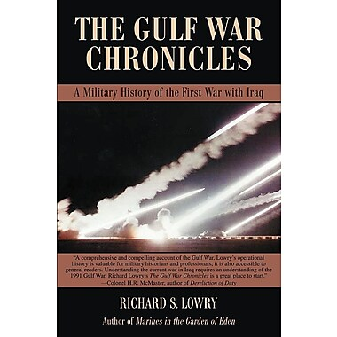 The Gulf War Chronicles: A Military History of the First War with Iraq
