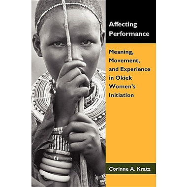 Affecting Performance: Meaning, Movement, and Experience in Okiek Women's Initiation