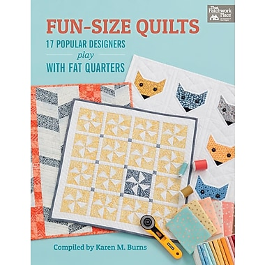 Fun-Size Quilts: 17 Popular Designers Play with Fat Quarters