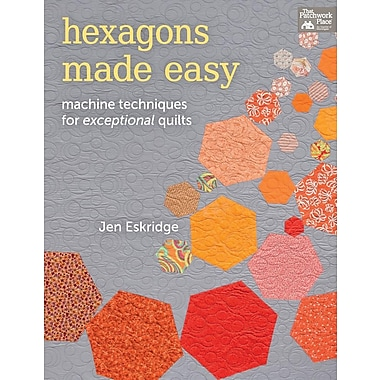 Hexagons Made Easy: Machine Techniques for Exceptional Quilts