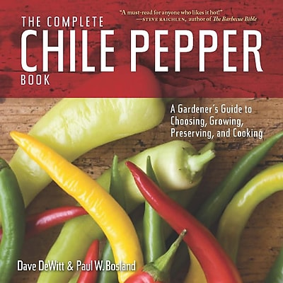 The Complete Chile Pepper Book: A Gardener's Guide to Choosing, Growing, Preserving, and Cooking 1332649